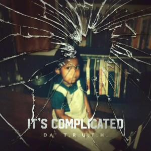 Da' T.R.U.T.H. – It's Complicated