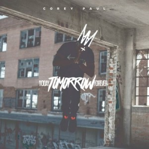 Corey Paul – Today, TOMORROW, Forever