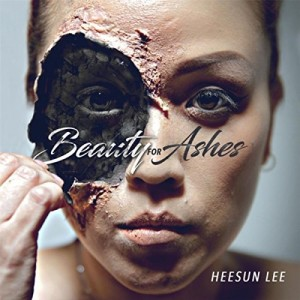 HeeSun Lee – Beauty for Ashes
